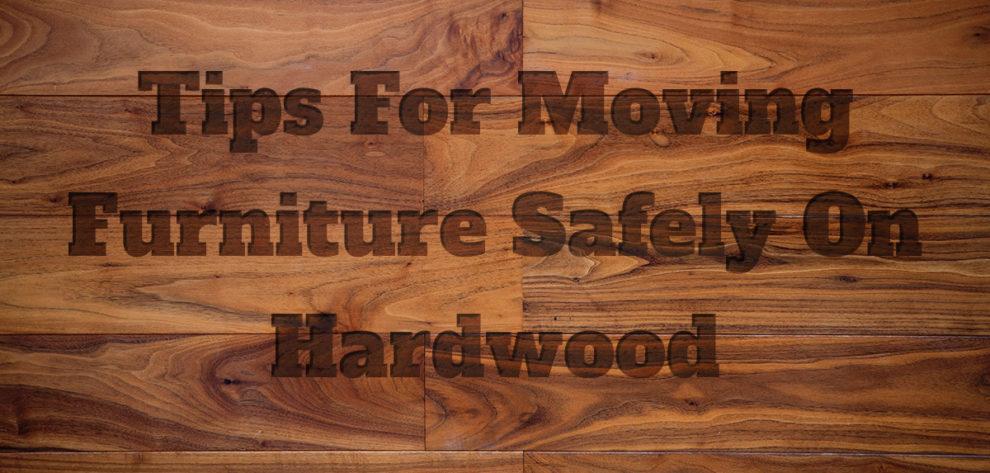 Tips For Moving Furniture Safely On Hardwood